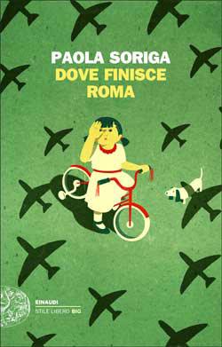 """""""Dove finisce Roma"""" di Paola Soriga"""