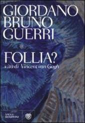 """Follia? Vita di Vincent van Gogh"" di Giordano Bruno Guerri"