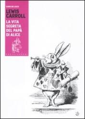 """""""Lewis Carroll. La vita segreta del papà di Alice"""" di Karoline Leach"""