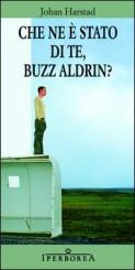 """""""Che ne è stato di te, Buzz Aldrin?"""" di Johan Harstad"""