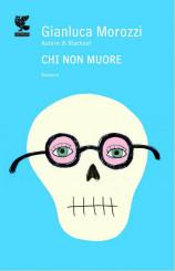 """""""Chi non muore"""" di Gianluca Morozzi"""