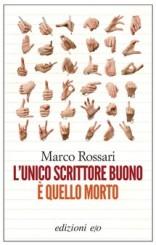 """""""L'unico scrittore buono è quello morto"""" di Marco Rossari"""