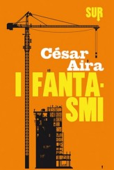 """""""I fantasmi"""" di César Aira"""