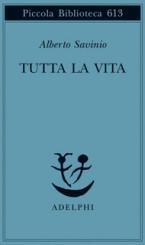 """""""Tutta la vita"""" di Alberto Savinio"""