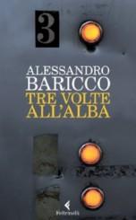 """""""Tre volte all'alba"""" di Alessandro Baricco"""