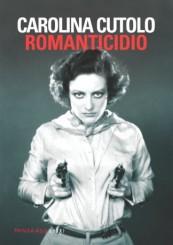 """""""Romanticidio"""" di Carolina Cutolo"""