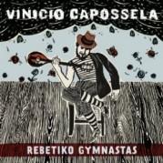 """""""Rebetiko Gymnastas"""" di Vinicio Capossela"""