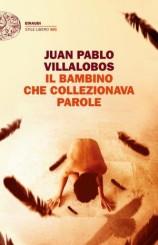 """""""Il bambino che collezionava parole"""" di Juan Pablo Villalobos"""