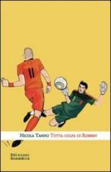 """""""Tutta colpa di Robben"""" di Nicola Tanno"""