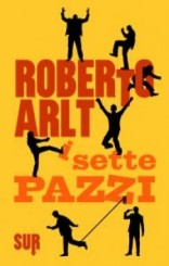 """I sette pazzi"" di Roberto Arlt"
