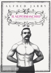 """Il Supermaschio"" di Alfred Jarry"