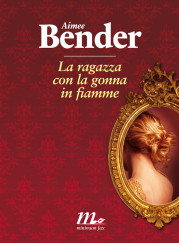 """La ragazza con la gonna in fiamme"" di Aimee Bender"