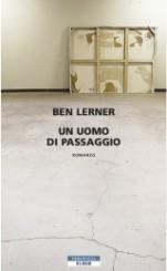 """""""Un uomo di passaggio"""" di Ben Lerner"""