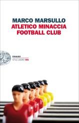 """""""Atletico Minaccia Football Club"""" di Marco Marsullo"""