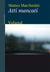"""""""Atti mancati"""" di Matteo Marchesini"""