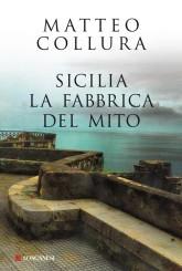 """""""Sicilia. La fabbrica del mito"""" di Matteo Collura"""