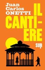 """""""Il cantiere"""" di Juan Carlos Onetti"""