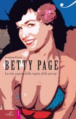 """Betty Page. La vita segreta della regina delle pin-up"" di Lorenza Fruci"