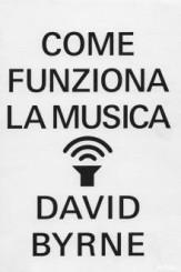 """""""Come funziona la musica"""" di David Byrne"""