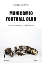 """Manicomio Football Club"" di Andrea Romano"