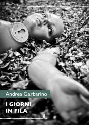 """""""I giorni in fila"""" di Andrea Garbarino"""