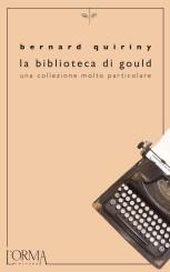 """""""La biblioteca di Gould. Una collezione molto particolare"""" di Bernard Quiriny"""