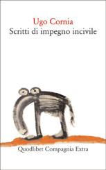 """""""Scritti di impegno incivile"""" di Ugo Cornia"""