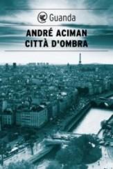 """""""Città d'ombra"""" di André Aciman"""