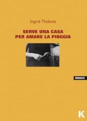 """""""Serve una casa per amare la pioggia"""" di Ingrid Thobois"""