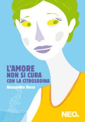 """""""L'amore non si cura con la citrosodina"""" di Alessandra Racca"""