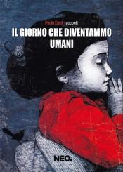 """""""Il giorno che diventammo umani"""" di Paolo Zardi"""