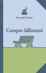 """""""Compro fallimenti"""" <br/>di Riccardo D'Anna"""
