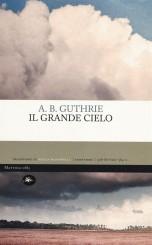 """""""Il grande cielo"""" <br/>di A.B. Guthrie"""
