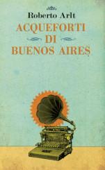"""""""Acqueforti di Buenos Aires""""<br/> di Roberto Arlt"""