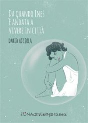 """""""Da quando Ines è andata a vivere in città""""<br/> di Dario Accolla"""