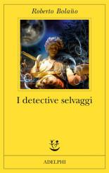 """""""I detective selvaggi"""" di Roberto Bolaño"""