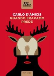"""""""Quando eravamo prede"""" <br/>di Carlo D'Amicis"""
