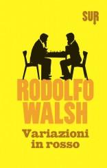 """""""Variazioni in rosso"""" <br/>di Rodolfo Walsh"""