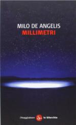 """""""Millimetri"""" <br/>di Milo De Angelis"""