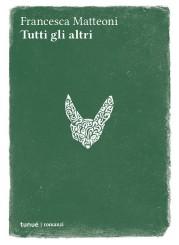 """""""Tutti gli altri"""" di Francesca Matteoni"""