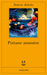 """Puttane assassine"" </br> di Roberto Bolaño"