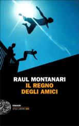 """""""Il regno degli amici"""" <br/>di Raul Montanari"""