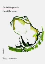 """""""Senti le rane"""" <br/> di Paolo Colagrande"""