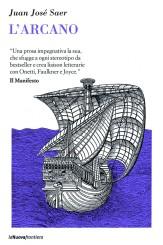 """""""L'arcano"""" <br/>di Juan José Saer"""