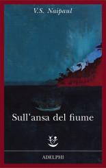 """""""Sull'ansa del fiume"""" <br/>di V.S. Naipaul"""
