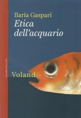 """""""Etica dell'acquario"""" <br/>di Ilaria Gaspari"""