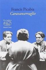 """""""Caravanserraglio"""" <br/>di Francis Picabia"""