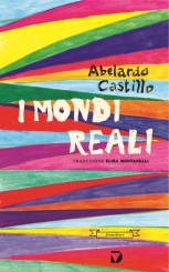 """I mondi reali"" </br> di Abelardo Castillo"