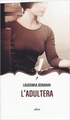 """""""L'adultera"""" </br>di Laudomia Bonanni"""