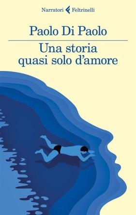 Copertina di Una storia quasi solo d'amore di Paolo di Paolo Flanerí